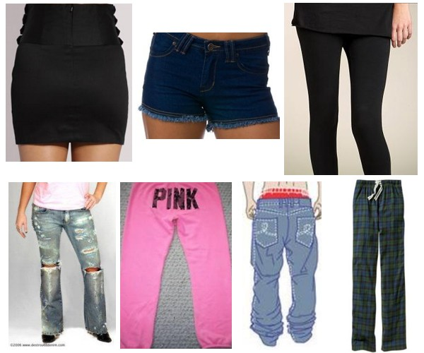 Mini skirt, cutoff shorts, leggings, distressed jeans with holes, yoga pants, sagging jeans, flannel pajama pants